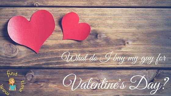 A Man's Perspective: What do I buy my guy for V-Day?