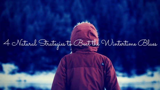 4 Natural Strategies to Beat the Wintertime Blues