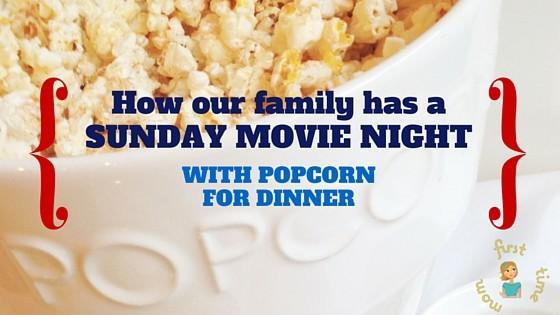 How our family has a Sunday Movie Night with Popcorn for Dinner