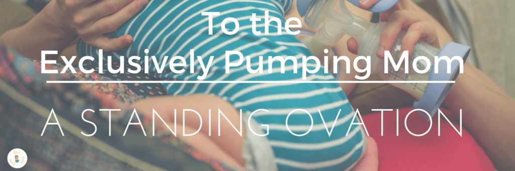 To the Exclusively Pumping Mom