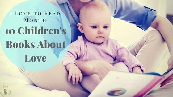 I Love to Read Month: 10 Children's Books about Love You Need in Your Home Library