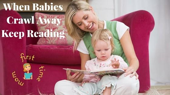 When Babies Crawl Away Keep Reading
