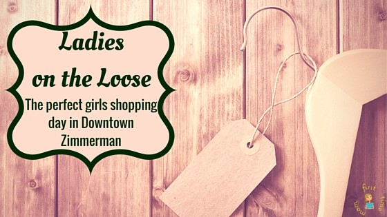 Ladies on the Loose: The Perfect Girls Shopping Day in Downtown Zimmerman