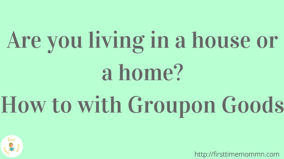 Are you living in a house or a home? How to with Groupon Goods