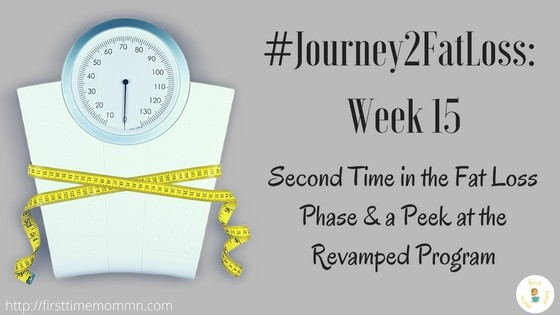 Journey2FatLoss Week 15: Second time in the Fat Loss Phase & a Peek at the Revamped Program