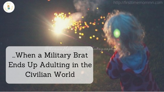 …When a Military Brat Ends Up Adulting in the Civilian World
