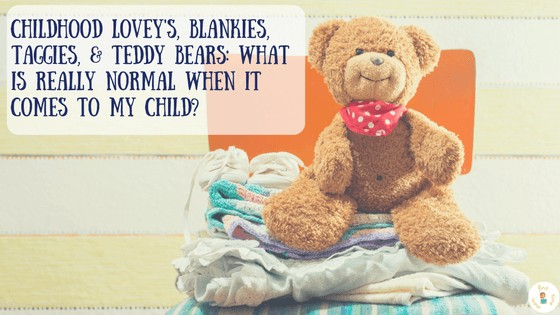 Childhood Lovey's, Blankies, Taggies, & Teddy Bears: What is really normal when it comes to my child?
