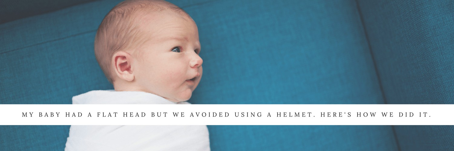 MY BABY HAD A FLAT HEAD BUT WE AVOIDED USING A BABY HELMET. HERE'S HOW WE DID IT.