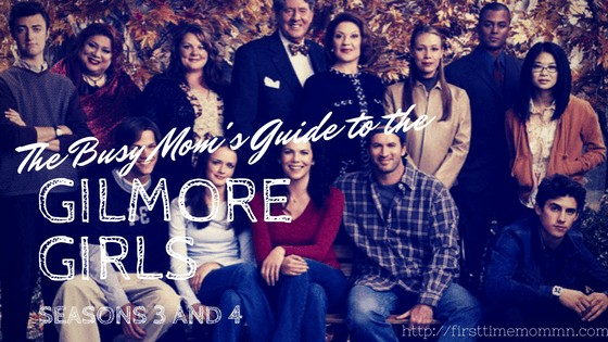 The Busy Mom's Guide to the GILMORE GIRLS: Part 2 (Seasons 3 and 4)