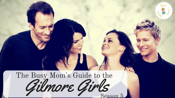 The Busy Mom's Guide to the GILMORE GIRLS: Part 3 (Season 5)