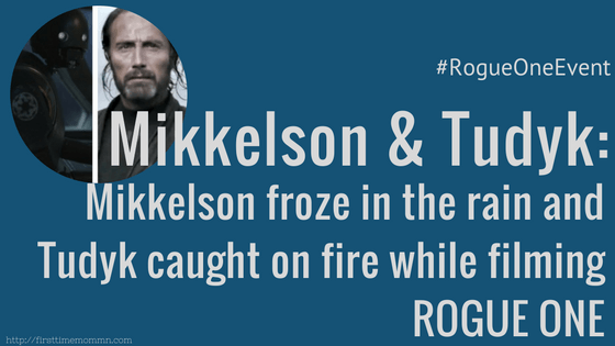 Mikkelson froze in the rain and Tudyk caught on fire while filming ROGUE ONE