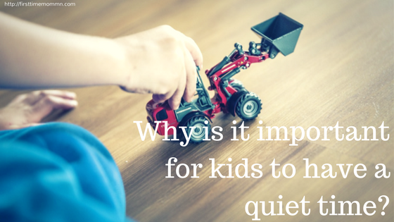 Why is it important for kids to have a quiet time