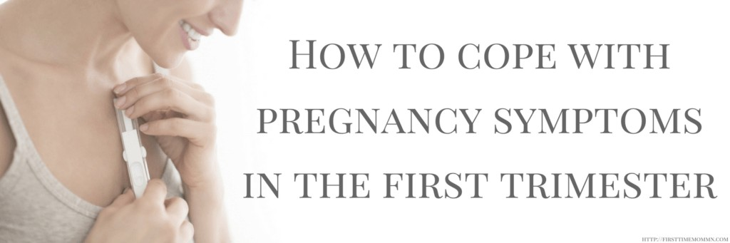 How to cope with pregnancy symptoms in the first trimester