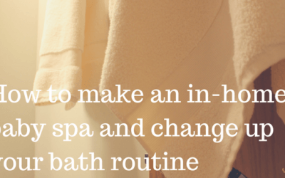 How to make an in-home baby spa and change up your bath routine