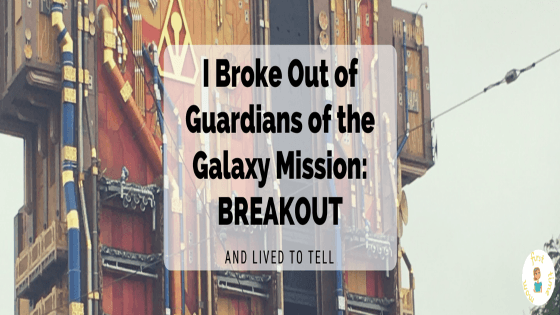 I Broke Out of Guardians of the Galaxy Mission: BREAKOUT and Lived to Tell