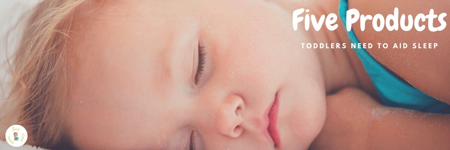 Five Products Toddlers Need to Aid Sleep