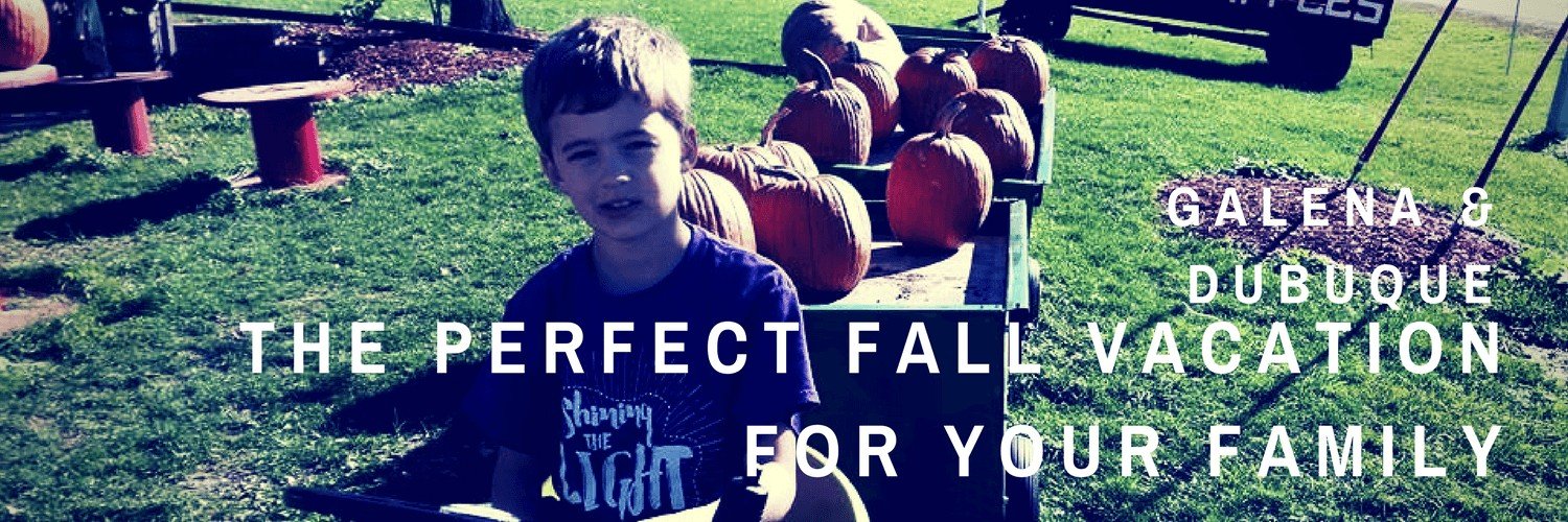 Galena & Dubuque- The Perfect Fall Vacation for Your Family