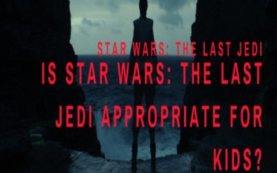 Is STAR WARS: THE LAST JEDI appropriate for kids?