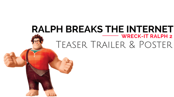 Ralph Breaks the Internet: Wreck-It Ralph 2 Teaser Trailer & Poster