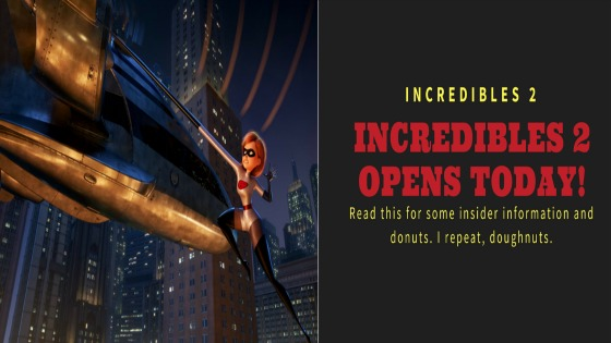 INCREDIBLES 2 Opens Today! Read this for some insider information and donuts. Yes, Incredible Donuts.