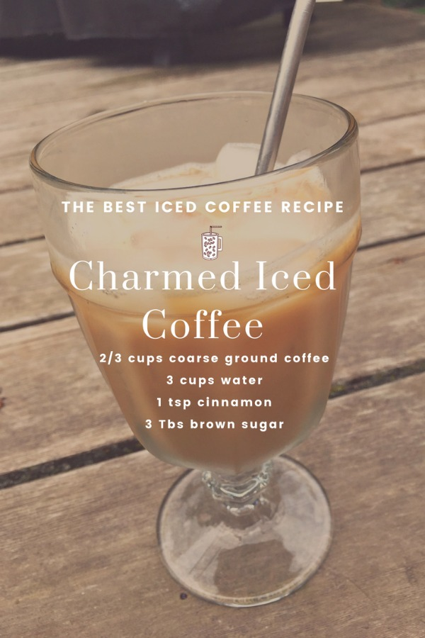Charmed Iced Coffee The Best Iced Coffee Ever and so easy to make! Make ahead.