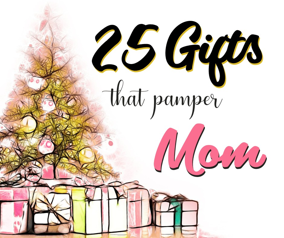 25 Gifts That Pamper Mom