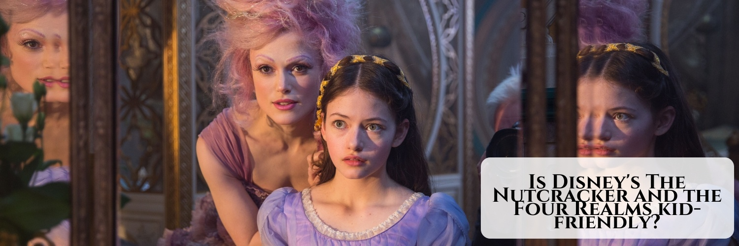 Is Disney's The Nutcracker and the Four Realms kid-friendly