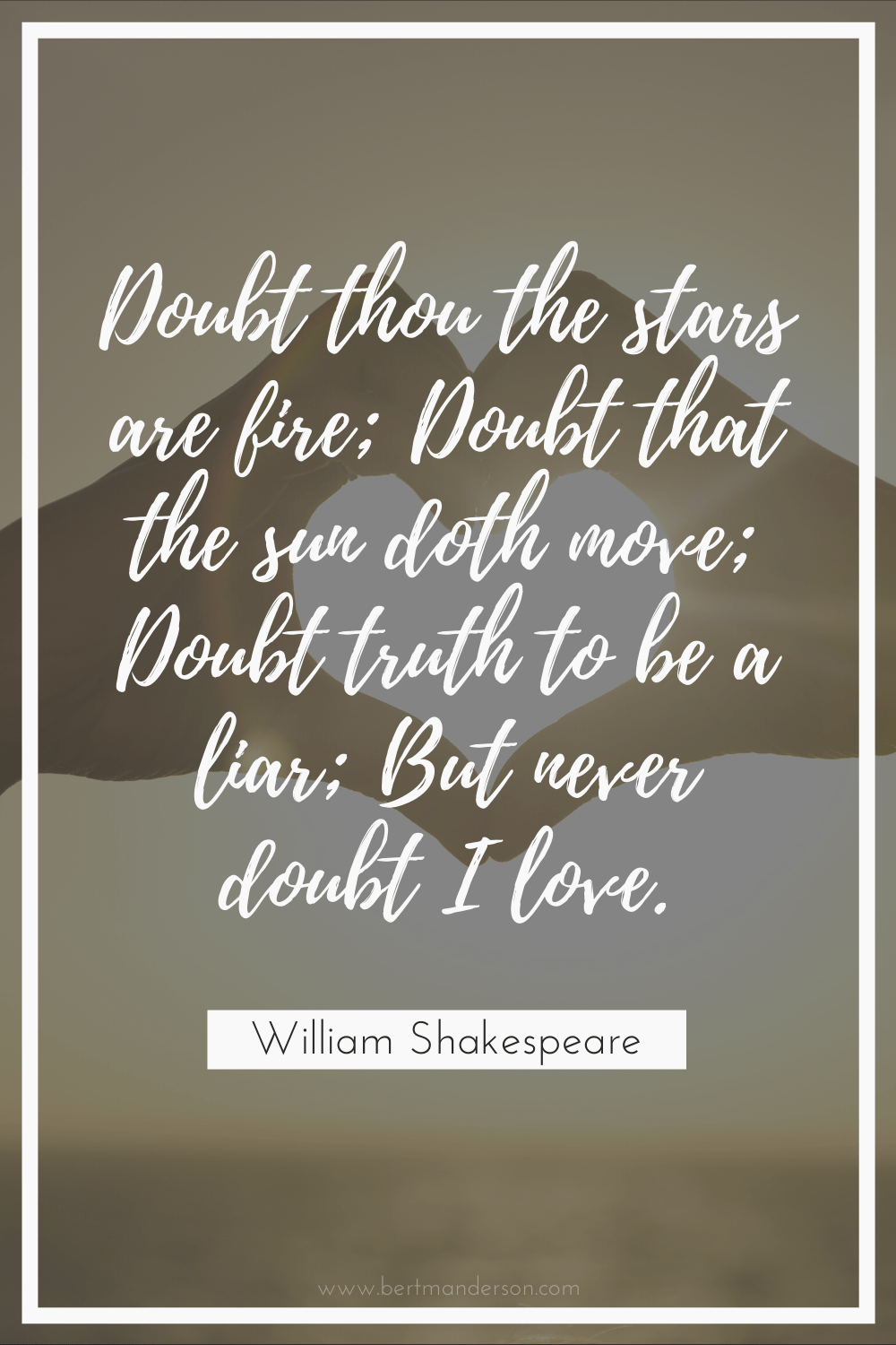 """Doubt thou the stars are fire; Doubt that the sun doth move; Doubt truth to be a liar; But never doubt I love."" William Shakespeare, 50 of the best romantic quotes"