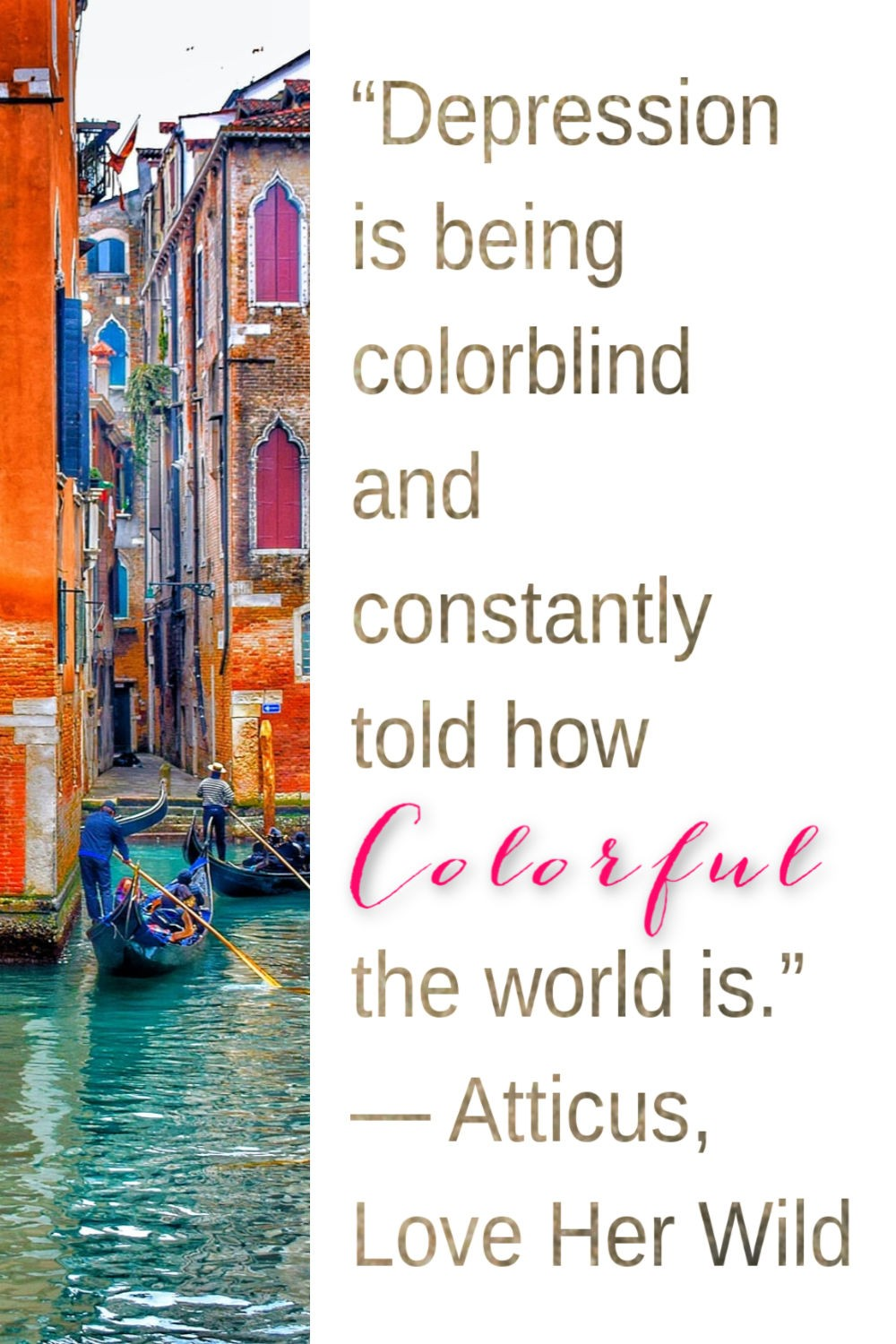 """Depression is being colorblind and constantly told how colorful the world is."" — Atticus, Love Her Wild Depression and anxiety quotes"