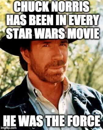 Chuck Norris has been in every Star Wars movie. He was the Force. May the Fourth Star Wars memes.