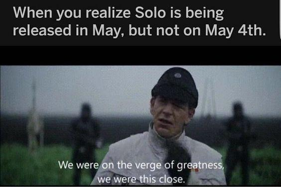 "Star Wars May the 4th meme from Rogue One: When you realize Solo is being released in May, but not on May 4th."" #starwarsmemes #maythe4th #starwars"